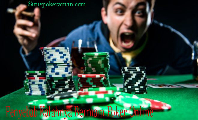 penyebab kalah bermain poker